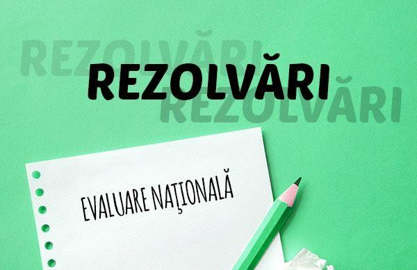 Rezolvare model 2 Evaluare Naţională